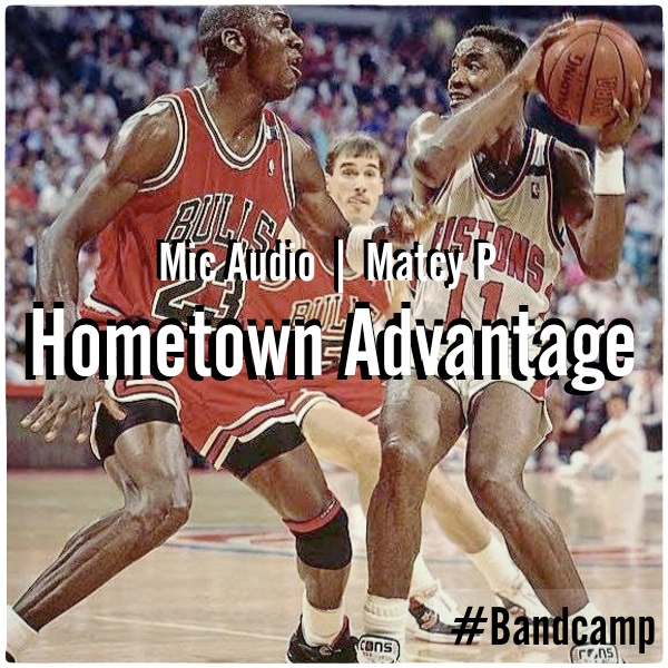 Mic Audio & Matcy P - Hometown Advatage (Bandcamp Release)